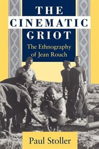 Book The Cinematic Griot: The Ethnography of Jean Rouch by Paul Stoller