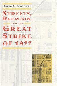 Book Streets, Railroads, And The Great Strike Of 1877 by David O. Stowell