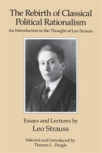 Book The Rebirth Of Classical Political Rationalism: An Introduction to the Thought of Leo Strauss by Leo Strauss