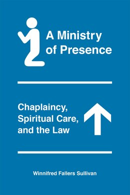 Book A Ministry Of Presence: Chaplaincy, Spiritual Care, And The Law by Winnifred Fallers Sullivan