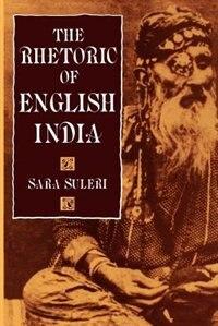 Book The Rhetoric of English India by Sara Suleri Goodyear