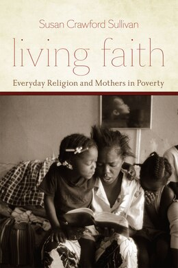 Book Living Faith: Everyday Religion and Mothers in Poverty by Susan Crawford Sullivan