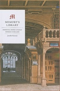 Book Memory's Library: Medieval Books in Early Modern England by Jennifer Summit