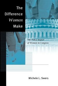 Book The Difference Women Make: The Policy Impact of Women in Congress by Michele L. Swers