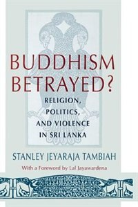 Book Buddhism Betrayed?: Religion, Politics, and Violence in Sri Lanka by Stanley Jeyaraja Tambiah