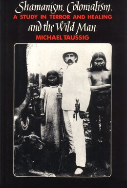 Book Shamanism, Colonialism, And The Wild Man: A Study in Terror and Healing by Michael Taussig
