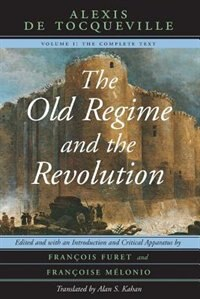 Book The Old Regime and the Revolution, Volume I: The Complete Text by Alexis De Tocqueville