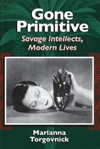 Book Gone Primitive: Savage Intellects, Modern Lives by Marianna Torgovnick