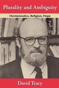 Book Plurality And Ambiguity: Hermeneutics, Religion, Hope by David Tracy