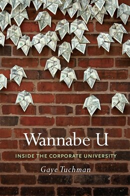 Book Wannabe U: Inside the Corporate University by Gaye Tuchman
