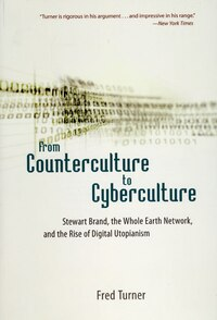 From Counterculture to Cyberculture: Stewart Brand, the Whole Earth Network, and the Rise of…