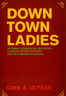 Book Downtown Ladies: Informal Commercial Importers, a Haitian Anthropologist and Self-Making in Jamaica by Gina A. Ulysse