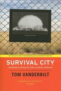 Book Survival City: Adventures among the Ruins of Atomic America by Tom Vanderbilt