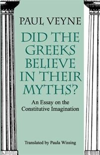 Book Did The Greeks Believe In Their Myths?: An Essay on the Constitutive Imagination by Paul Veyne