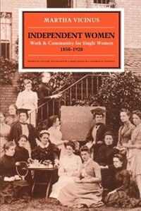 Book Independent Women: Work and Community for Single Women, 1850-1920 by Martha Vicinus