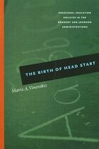 The Birth of Head Start: Preschool Education Policies in the Kennedy and Johnson Administrations