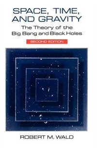Book Space, Time, And Gravity: The Theory of the Big Bang and Black Holes by Robert M. Wald