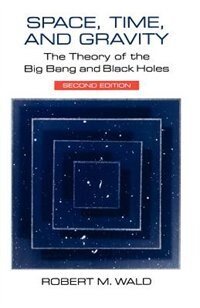 Space, Time, And Gravity: The Theory of the Big Bang and Black Holes