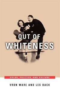 Book Out of Whiteness: Color, Politics, and Culture by Vron Ware