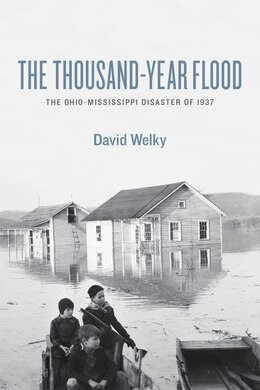 Book The Thousand-Year Flood: The Ohio-Mississippi Disaster of 1937 by David Welky