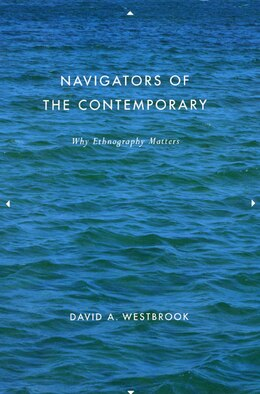 Book Navigators of the Contemporary: Why Ethnography Matters by David A. Westbrook