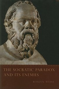 Book The Socratic Paradox and Its Enemies by Roslyn Weiss