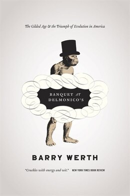 Book Banquet At Delmonico's: The Gilded Age and the Triumph of Evolution in America by Barry Werth