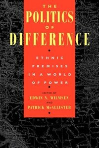 Book The Politics Of Difference: Ethnic Premises in a World of Power by Edwin N. Wilmsen