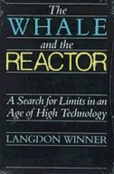 Book The Whale And The Reactor: A Search for Limits in an Age of High Technology by Langdon Winner
