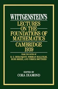 Book Wittgenstein's Lectures On The Foundations Of Mathematics, Cambridge, 1939 by Ludwig Wittgenstein