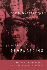 Book An Ethics Of Remembering: History, Heterology, and the Nameless Others by Edith Wyschogrod