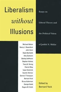 Book Liberalism Without Illusions: Essays on Liberal Theory and the Political Vision of Judith N. Shklar by Bernard Yack