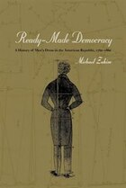 Ready-Made Democracy: A History Of Men's Dress In The American Republic, 1760-1860