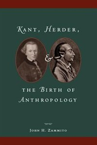 Book Kant, Herder, and the Birth of Anthropology by John H. Zammito
