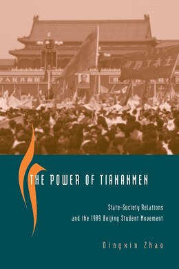 Book The Power of Tiananmen: State-society Relations And The 1989 Beijing Student Movement by Dingxin Zhao