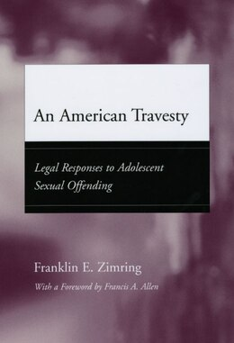 Book An American Travesty: Legal Responses to Adolescent Sexual Offending by Franklin E. Zimring