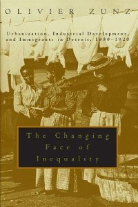 Book The Changing Face Of Inequality: Urbanization, Industrial Development, and Immigrants in Detroit… by Olivier Zunz