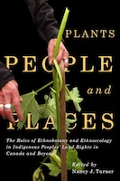 Plants, People, And Places: The Roles Of Ethnobotany And Ethnoecology In Indigenous Peoples' Land…