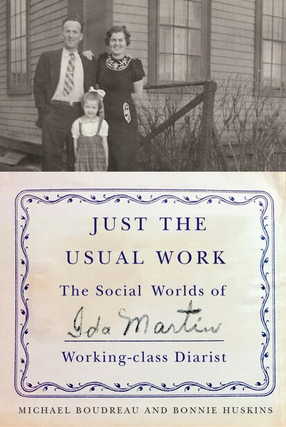 Just The Usual Work: The Social Worlds Of Ida Martin, Working-class Diarist by Michael Boudreau