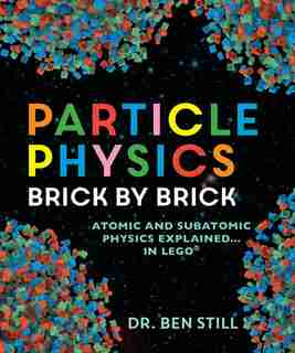 Particle Physics Brick by Brick: Atomic and Subatomic Physics Explained... in LEGO by Ben Still