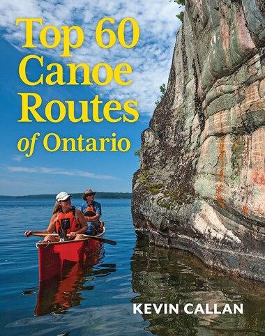 Top 60 Canoe Routes Of Ontario by Kevin Callan