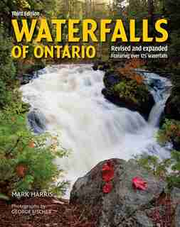 Waterfalls Of Ontario: Revised And Expanded Featuring Over 125 Waterfalls by Mark Harris