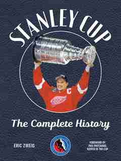 Stanley Cup: The Complete History by Eric Zweig