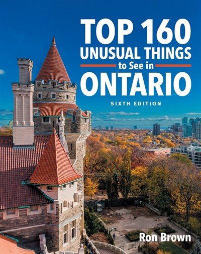 Top 160 Unusual Things To See In Ontario by Ron Brown