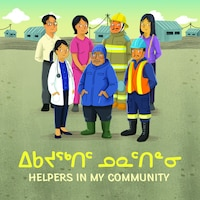 Helpers In My Community: Bilingual Inuktitut And English Edition
