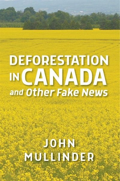 Deforestation in Canada and Other Fake News by John Mullinder