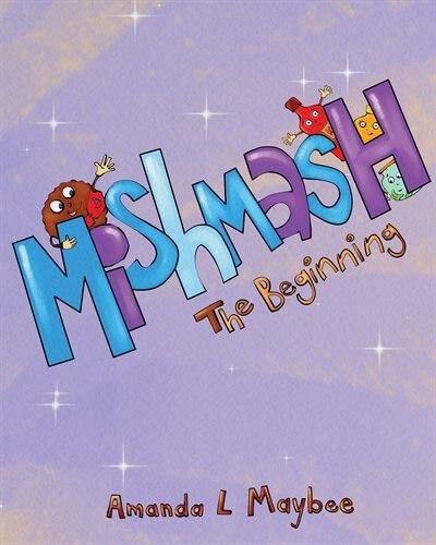 Mishmash...The Beginning by Amanda L Maybee