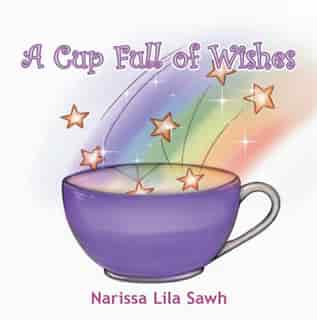 A Cup Full of Wishes by Narissa Lila Sawh
