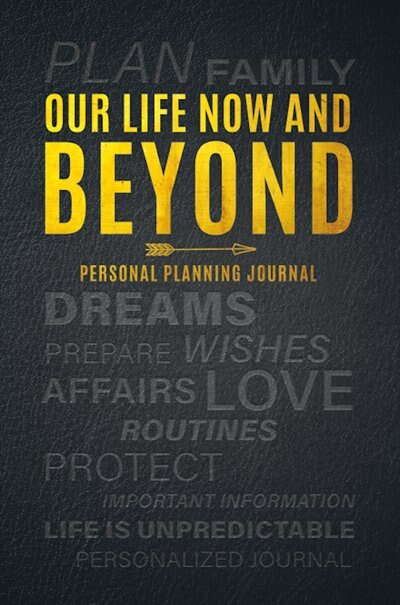 Our Life Now And Beyond: Personal Planning Journal by Lisa Tait-gignac