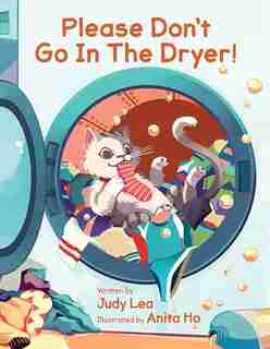 Please Don't Go in the Dryer! by Judy Lea